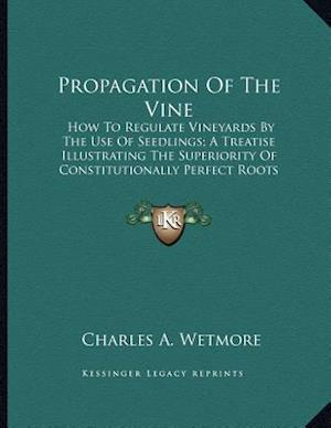 Propagation of the Vine af Charles A. Wetmore