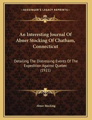 An Interesting Journal of Abner Stocking of Chatham, Connecticut af Abner Stocking