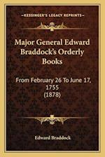 Major General Edward Braddock's Orderly Books af Edward Braddock