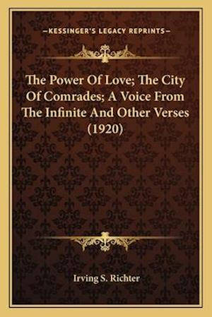 The Power of Love; The City of Comrades; A Voice from the Inthe Power of Love; The City of Comrades; A Voice from the Infinite and Other Verses (1920) af Irving S. Richter