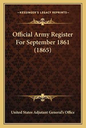 Official Army Register for September 1861 (1865) af United States Adjutant General's Office