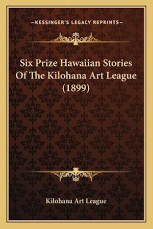 Six Prize Hawaiian Stories of the Kilohana Art League (1899) af Kilohana Art League