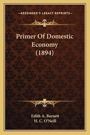 Primer of Domestic Economy (1894) af H. C. O'Neill, Edith A. Barnett