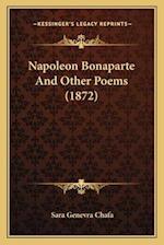 Napoleon Bonaparte and Other Poems (1872) af Sara Genevra Chafa
