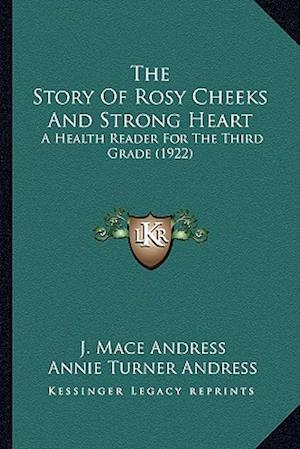 The Story of Rosy Cheeks and Strong Heart the Story of Rosy Cheeks and Strong Heart af Annie Turner Andress, J. Mace Andress