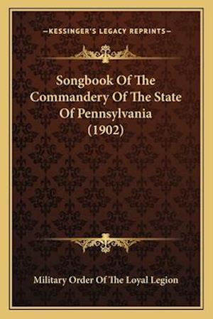 Songbook of the Commandery of the State of Pennsylvania (190songbook of the Commandery of the State of Pennsylvania (1902) 2) af Military Order of the Loyal Legion