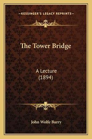 The Tower Bridge the Tower Bridge af John Wolfe Barry