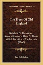 The Trees of Old England af Leo H. Grindon