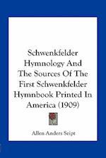 Schwenkfelder Hymnology and the Sources of the First Schwenkfelder Hymnbook Printed in America (1909) af Allen Anders Seipt