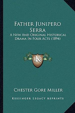 Father Junipero Serra af Chester Gore Miller