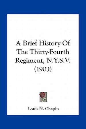 A Brief History of the Thirty-Fourth Regiment, N.Y.S.V. (1903) af Louis N. Chapin