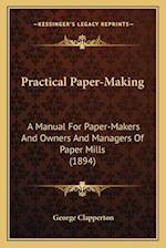 Practical Paper-Making af George Clapperton