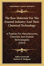 The Raw Materials for the Enamel Industry and Their Chemicalthe Raw Materials for the Enamel Industry and Their Chemical Technology Technology af Julius Grunwald