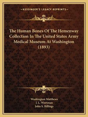 The Human Bones of the Hemenway Collection in the United States Army Medical Museum at Washington (1893) af John S. Billings, Washington Matthews, J. L. Wortman