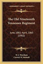 The Old Nineteenth Tennessee Regiment af W. J. Worsham
