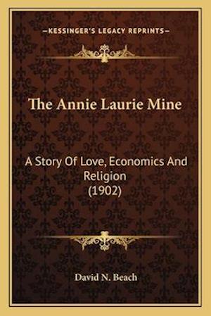 The Annie Laurie Mine the Annie Laurie Mine af David N. Beach