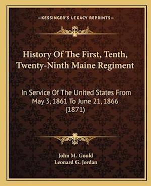 History of the First, Tenth, Twenty-Ninth Maine Regiment af Leonard G. Jordan, John M. Gould
