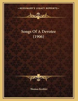 Songs of a Devotee (1906) af Thomas Keohler