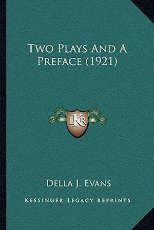 Two Plays and a Preface (1921) af Della J. Evans