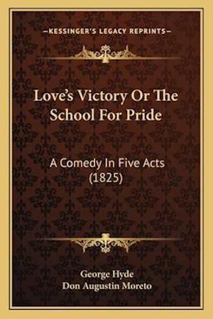 Love's Victory or the School for Pride af Don Augustin Moreto, George Hyde