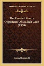 The Karaite Literary Opponents of Saadiah Gaon (1908) af Samuel Poznanski