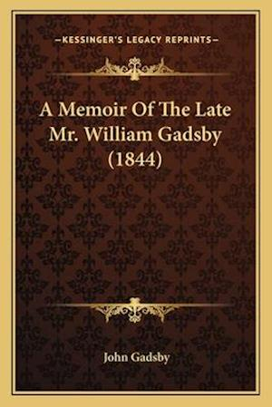 A Memoir of the Late Mr. William Gadsby (1844) af John Gadsby