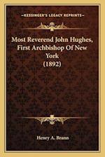 Most Reverend John Hughes, First Archbishop of New York (1892) af Henry A. Brann
