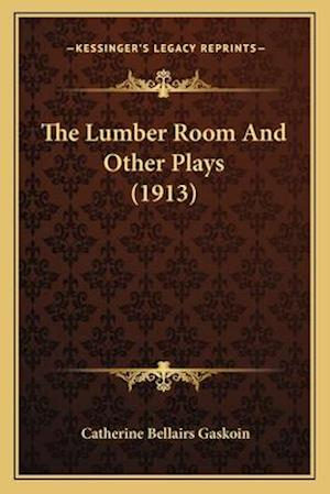 The Lumber Room and Other Plays (1913) af Catherine Bellairs Gaskoin