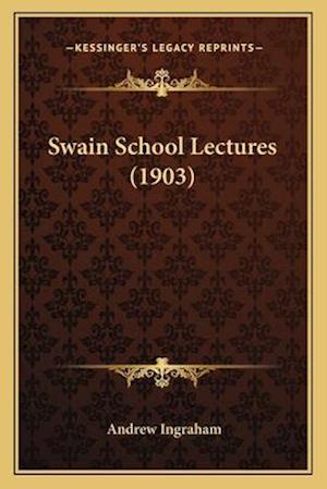 Swain School Lectures (1903) af Andrew Ingraham