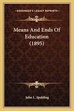 Means and Ends of Education (1895) af John L. Spalding