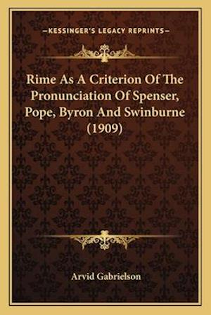 Rime as a Criterion of the Pronunciation of Spenser, Pope, Byron and Swinburne (1909) af Arvid Gabrielson
