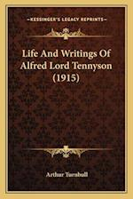 Life and Writings of Alfred Lord Tennyson (1915) af Arthur Turnbull