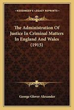 The Administration of Justice in Criminal Matters in England and Wales (1915) af George Glover Alexander