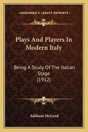 Plays and Players in Modern Italy af Addison Mcleod