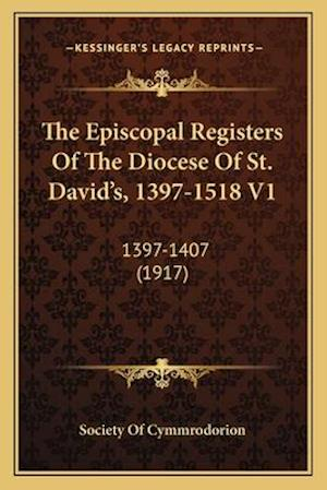 The Episcopal Registers of the Diocese of St. David's, 1397-1518 V1 af Society of Cymmrodorion