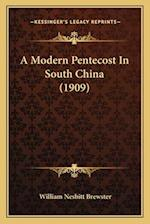 A Modern Pentecost in South China (1909) af William Nesbitt Brewster