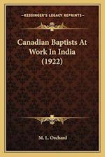 Canadian Baptists at Work in India (1922) af M. L. Orchard