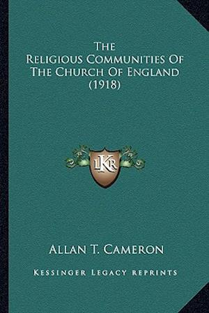 The Religious Communities of the Church of England (1918) the Religious Communities of the Church of England (1918) af Allan T. Cameron