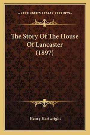 The Story of the House of Lancaster (1897) the Story of the House of Lancaster (1897) af Henry Hartwright