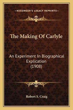 The Making of Carlyle the Making of Carlyle af Robert S. Craig