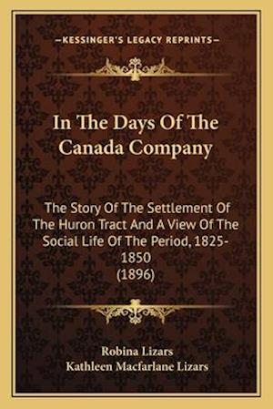 In the Days of the Canada Company in the Days of the Canada Company af Kathleen MacFarlane Lizars, Robina Lizars