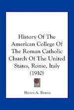 History of the American College of the Roman Catholic Church of the United States, Rome, Italy (1910) af Henry A. Brann