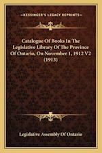 Catalogue of Books in the Legislative Library of the Province of Ontario, on November 1, 1912 V2 (1913) af Legislative Assembly of Ontario