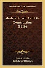 Modern Punch and Die Construction (1910) af Frank E. Shailor, Ralph Edward Flanders