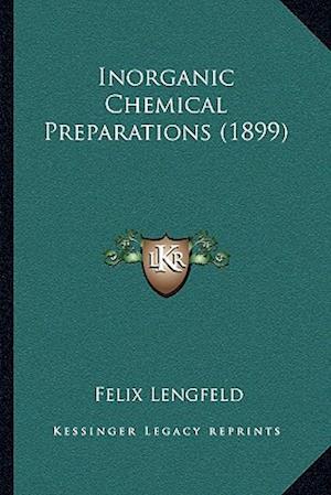 Inorganic Chemical Preparations (1899) af Felix Lengfeld