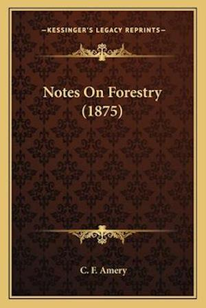 Notes on Forestry (1875) af C. F. Amery