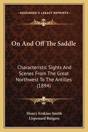 On and Off the Saddle af Lispenard Rutgers, Henry Erskine Smith