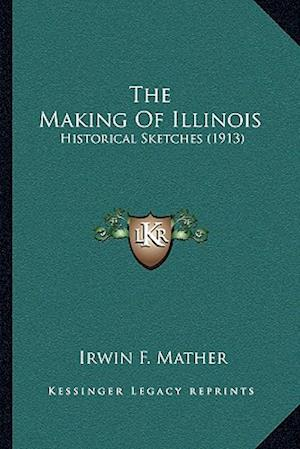 The Making of Illinois af Irwin F. Mather