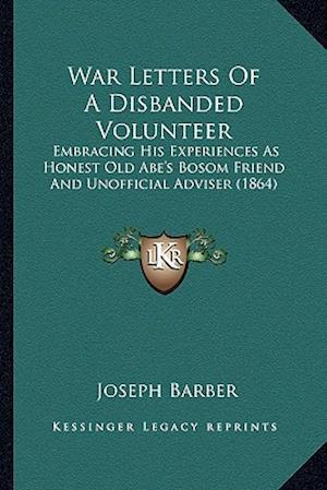 War Letters of a Disbanded Volunteer af Joseph Barber