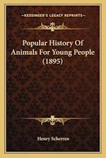 Popular History of Animals for Young People (1895) af Henry Scherren